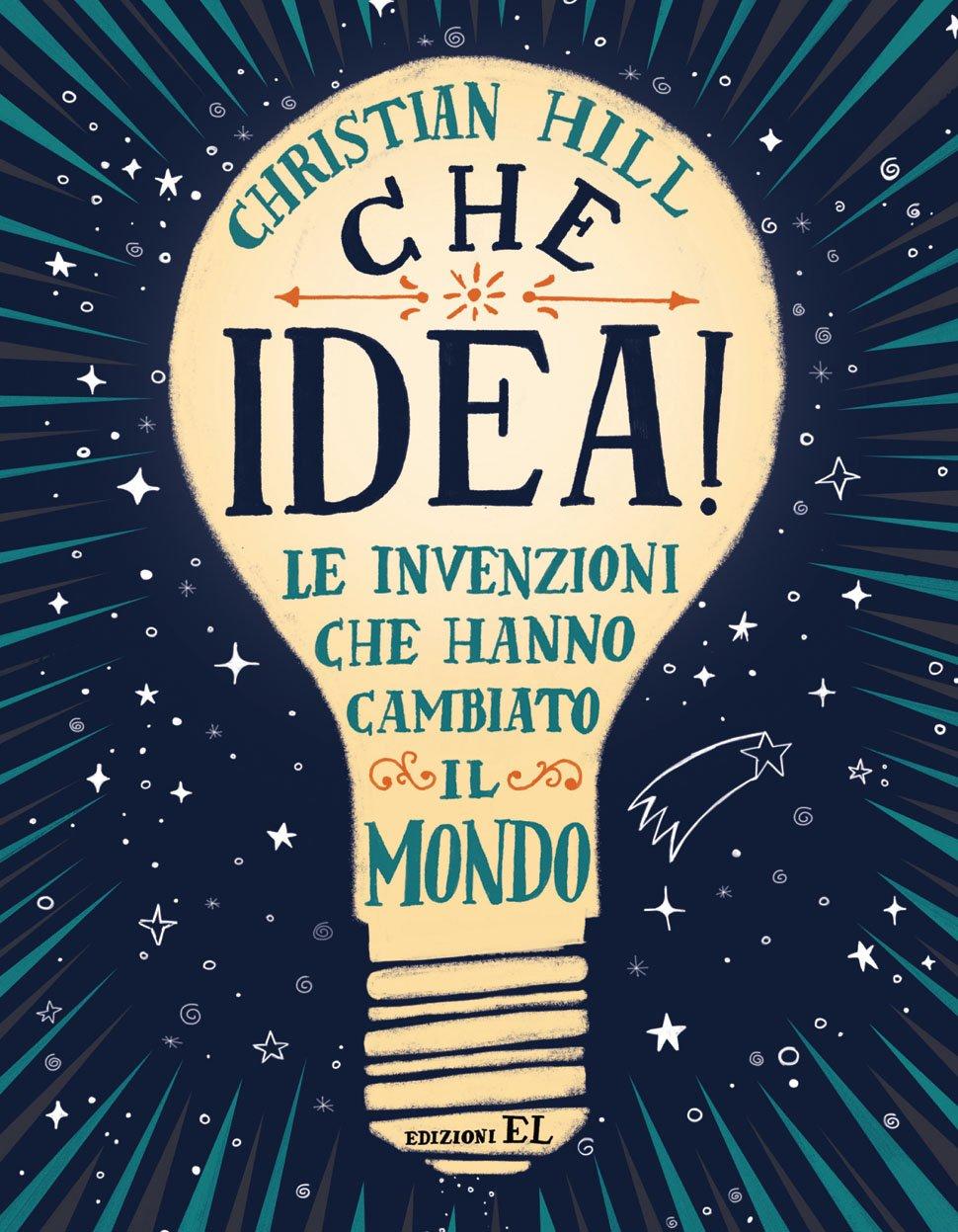 Libri Per Bimbi: Che Idea! Le Invenzioni Che Hanno Cambiato Il Mondo