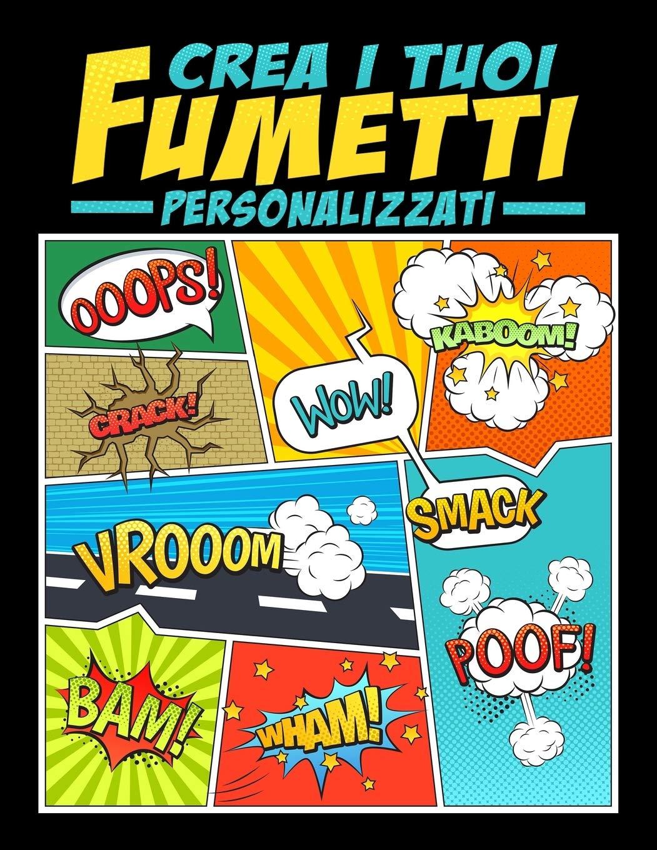 Crea I Tuoi Fumetti Personalizzati: 100 Template Vergini Unici Per Fumetti Per Adulti, Ragazzi E Bambini