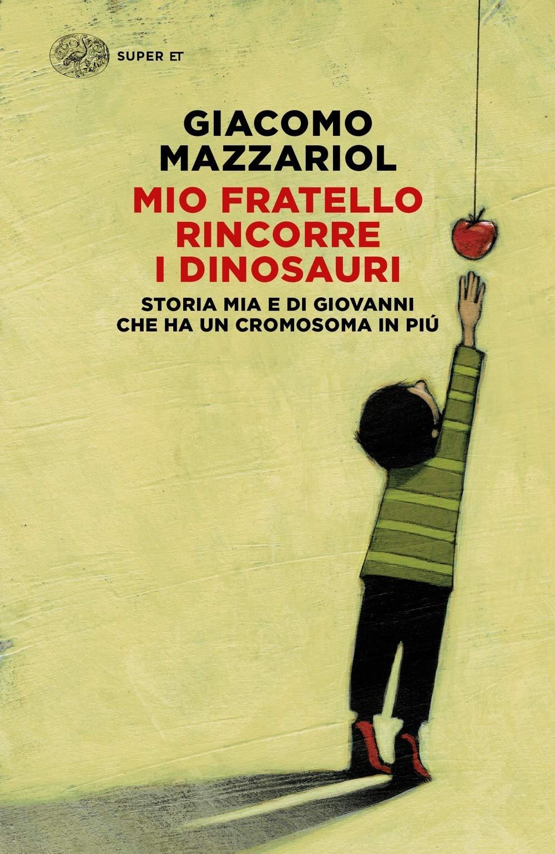 Romanzo: Mio Fratello Rincorre I Dinosauri. Storia Mia E Di Giovanni Che Ha Un Cromosoma In Più