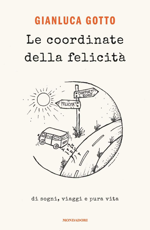 Libro Viaggi: Le Coordinate Della Felicità. Di Sogni, Viaggi E Pura Vita Di Gianluca Gotto