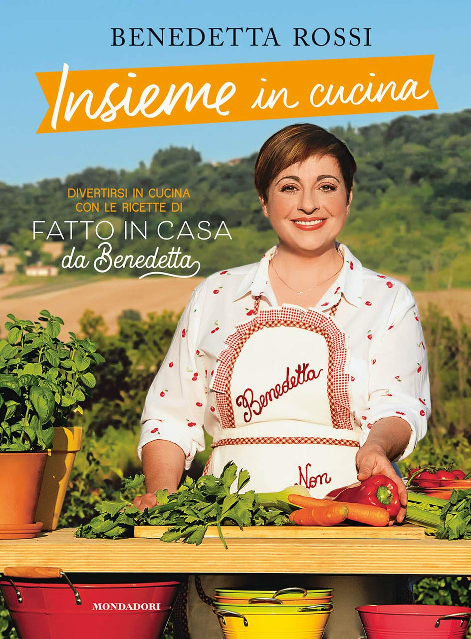 Insieme In Cucina. Divertirsi In Cucina Con Le Ricette Di «Fatto In Casa Da Benedetta»